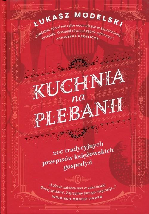 okładka Kuchnia na plebanii 200 tradycyjnych przepisów księżowskich gospodyńksiążka      Łukasz Modelski