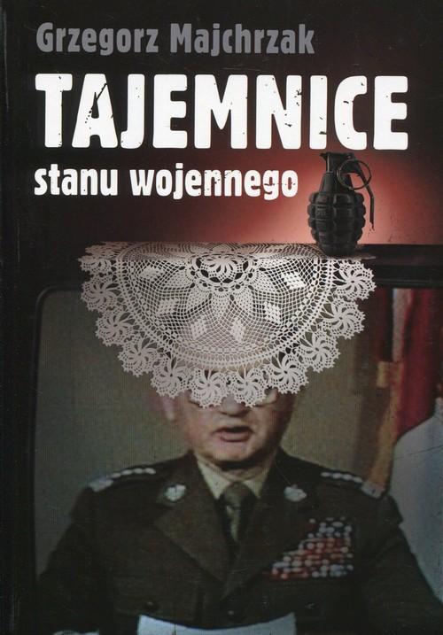 okładka Tajemnice stanu wojennego, Książka | Grzegorz Majchrzak