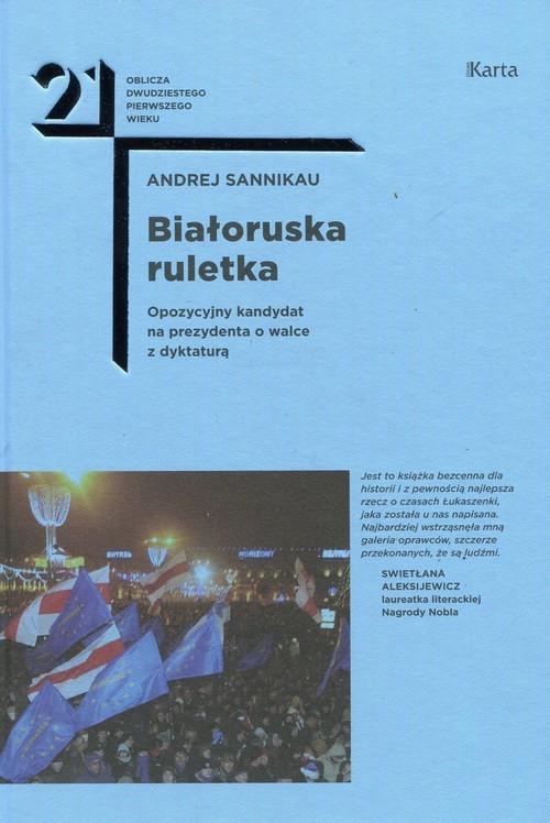 okładka Białoruska ruletka Opozycyjny kandydat na prezydenta o walce z dyktaturą, Książka   Sannikau Andrej