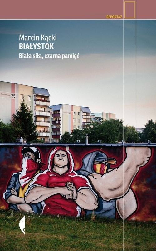 okładka Białystok Biała siła, czarna pamięć, Książka | Marcin Kącki