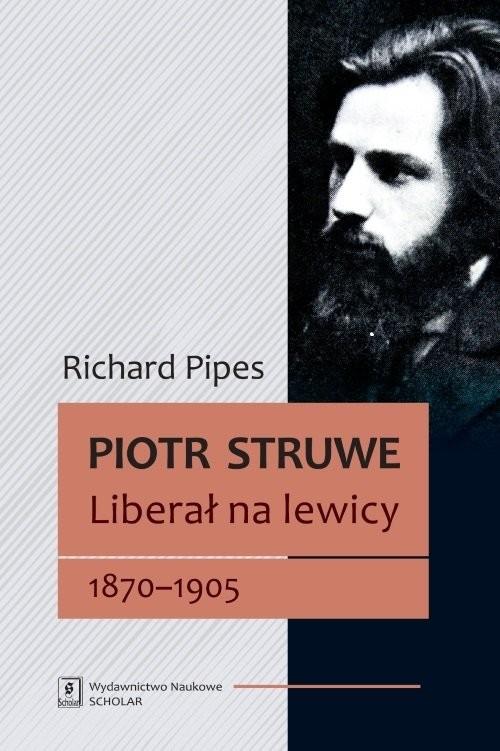 okładka Piotr Struwe Liberał na lewicy 1870-1905 (tom 1), Książka | Richard Pipes