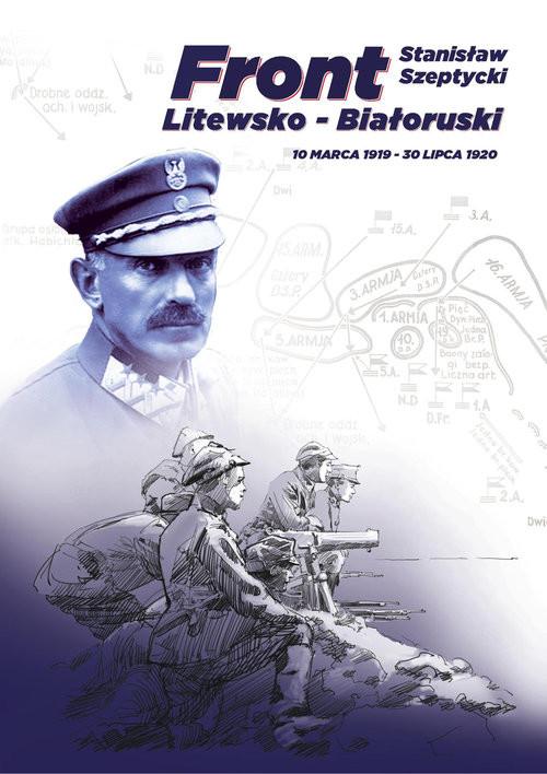 okładka Front Litewsko-Białoruski. 10 marca 1919 - 30 lipca 1920, Książka   Szeptycki Stanisław