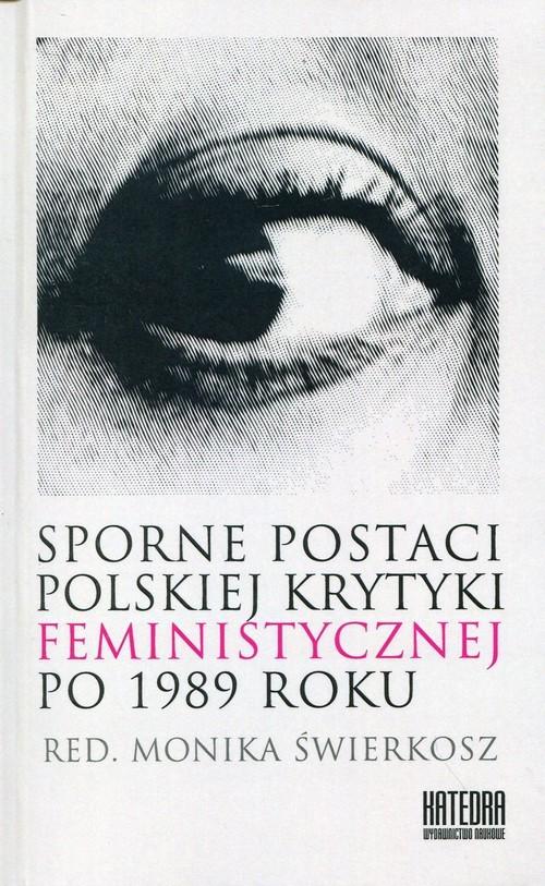 okładka Sporne postaci polskiej krytyki feministycznej po 1989 roku, Książka |
