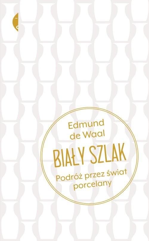 okładka Biały szlak Podróż przez świat porcelany, Książka | Waal Edmund