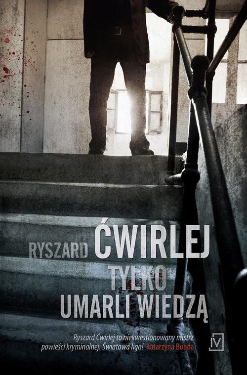 okładka Tylko umarli wiedzą, Książka | Ryszard Ćwirlej