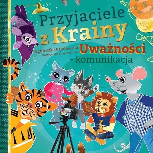 okładka Przyjaciele z Krainy Uważności - komunikacja, Książka | Pawłowska Agnieszka