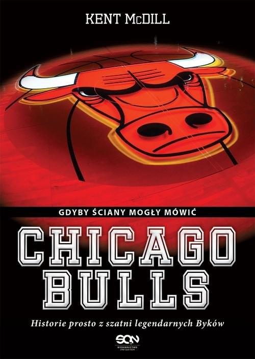 okładka Chicago Bulls Gdyby ściany mogły mówić, Książka | Kent  McDill