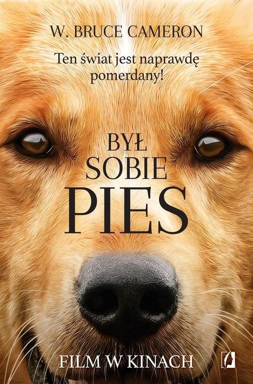 okładka Był sobie pies Ten świat jest naprawdę pomerdany!książka      W. Bruce Cameron