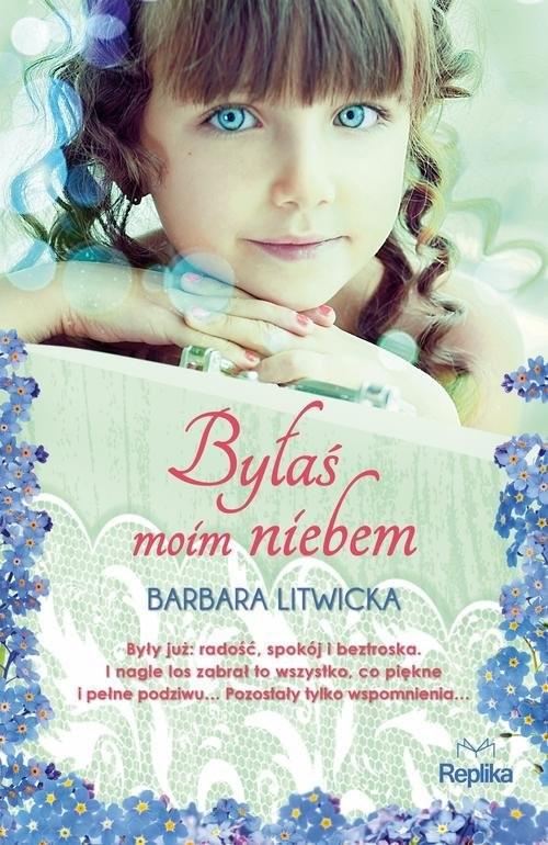 okładka Byłaś moim niebem, Książka | Barbara Litwicka