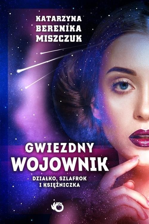 okładka Gwiezdny wojownik Tom 1 Działko, szlafrok  i księżniczkaksiążka      Katarzyna Berenika Miszczuk