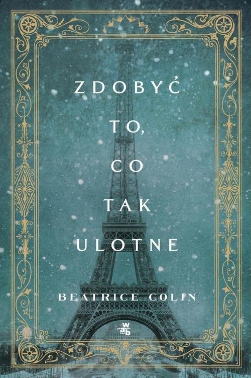 okładka Zdobyć to, co tak ulotne, Książka | Colin Beatrice