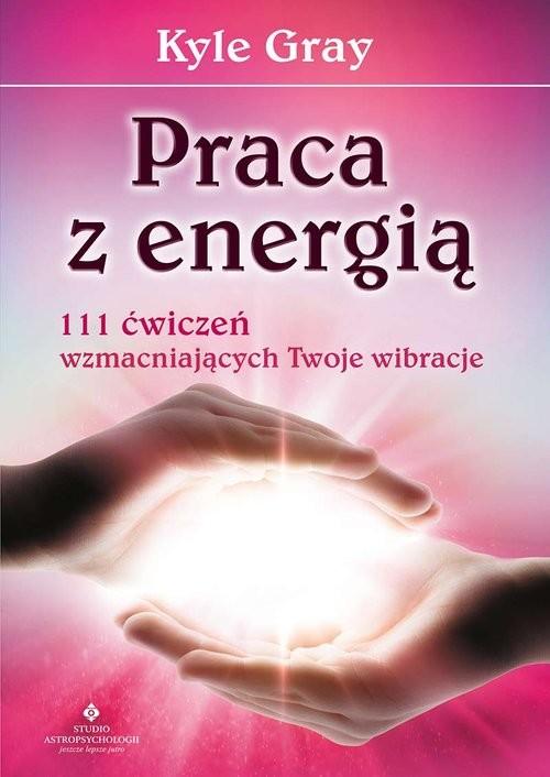 okładka Praca z energią 111 ćwiczeń wzmacniających, Książka | Kyle Gray