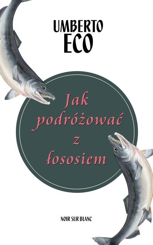 okładka Jak podróżować z łososiem, Książka | Eco Umberto