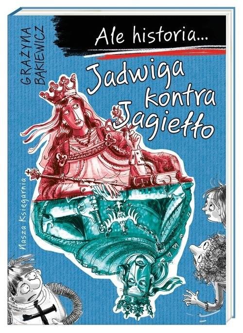 okładka Ale historia Jadwiga kontra Jagiełło, Książka | Bąkiewicz Grażyna