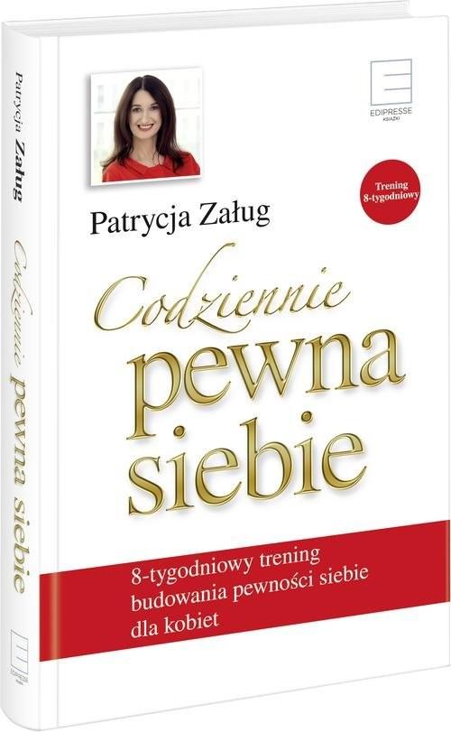 okładka Codziennie pewna siebie 8-tygodniowy trening budowania pewności siebie dla kobiet, Książka   Załug Patrycja