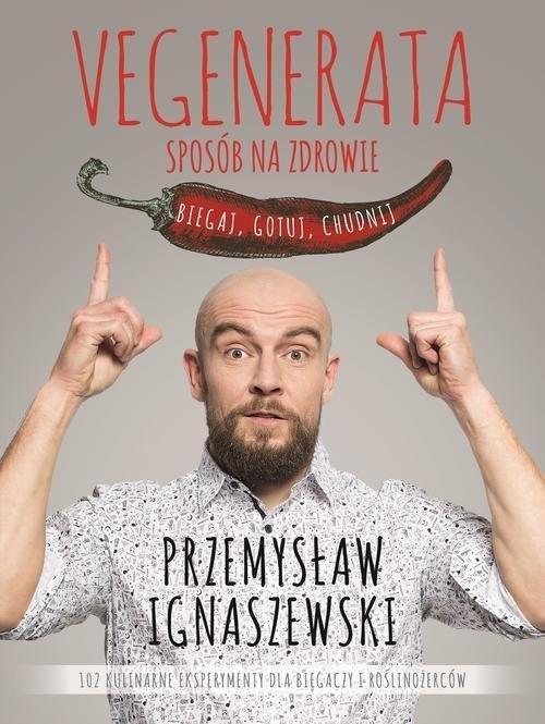 okładka Vegenerata sposób na zdrowie Biegaj, gotuj, chudnij, Książka | Ignaszewski Przemysław
