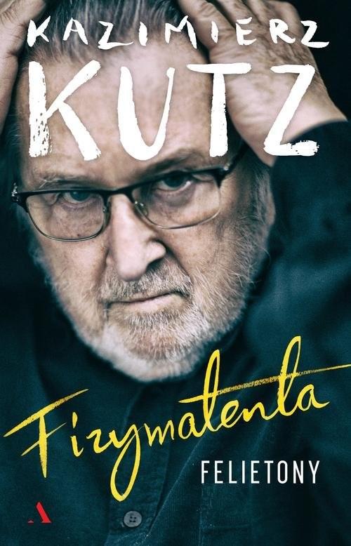 okładka Fizymatenta Felietony z lat 2004-2016, Książka | Kutz Kazimierz