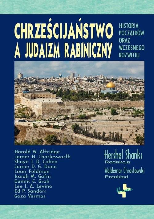 okładka Chrześcijaństwo a judaizm rabiniczny Historia początków oraz wczesnego rozwoju, Książka | Praca Zbiorowa