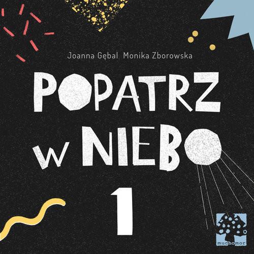 okładka Popatrz w niebo 1, Książka   Joanna Gębal, Monika Zborowska