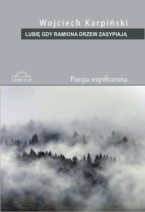 okładka Lubię gdy ramiona drzew zasypiają, Książka | Wojciech Karpiński
