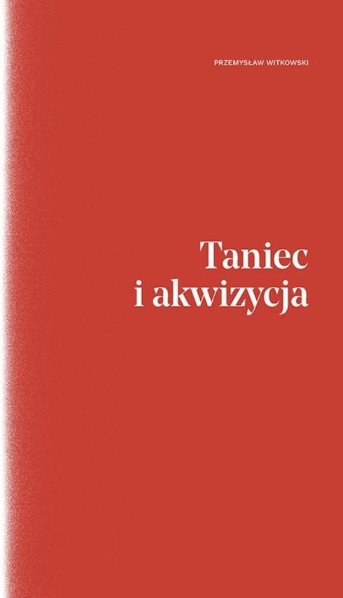 okładka Taniec i akwizycja, Książka   Witkowski Przemysław