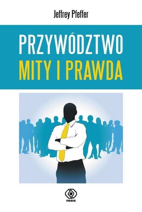 okładka Przywództwo Mity i prawda, Książka | Pfeffer Jeffrey