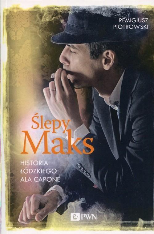 okładka Ślepy Maks Historia łódzkiego Ala Capone, Książka | Piotrowski Remigiusz