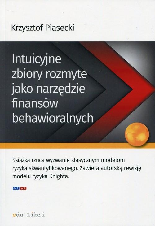 okładka Intuicyjne zbiory rozmyte jako narzędzie finansów behawioralnych, Książka | Krzysztof Piasecki