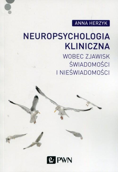 okładka Neuropsychologia kliniczna wobec zjawisk świadomości i nieświadomości, Książka | Herzyk Anna