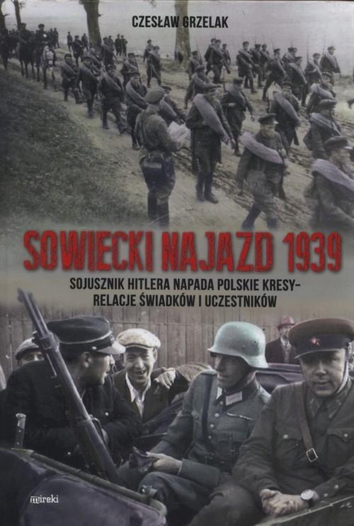 okładka Sowiecki najazd 1939 Sojusznik Hitlera napada polskie kresy - relacje świadków i uczestników, Książka   Grzelak Czesław