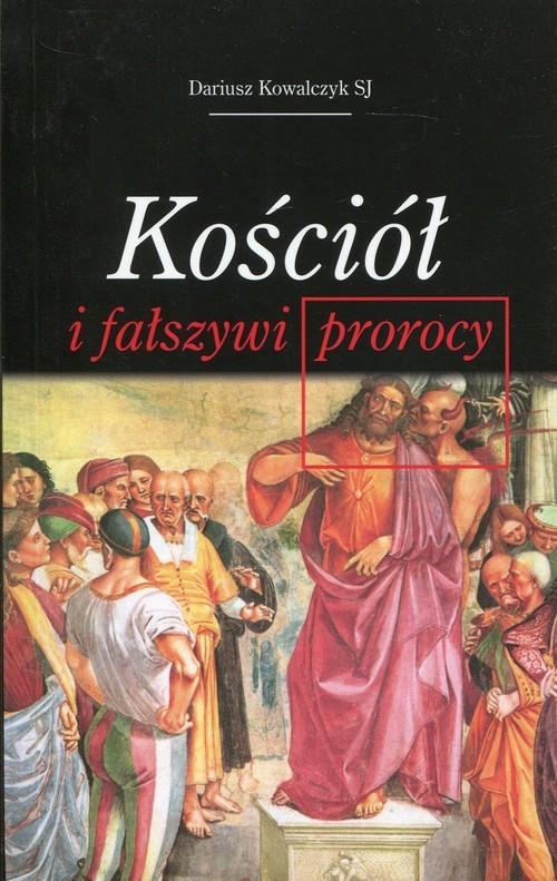 okładka Kościół i fałszywi prorocy, Książka | Kowalczyk Dariusz