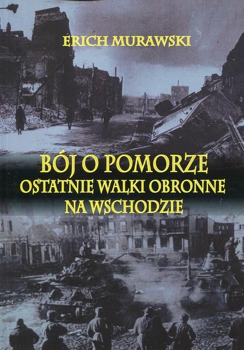 okładka Bój o Pomorze Ostatnie walki obronne na wschodzie, Książka | Murawski Erich