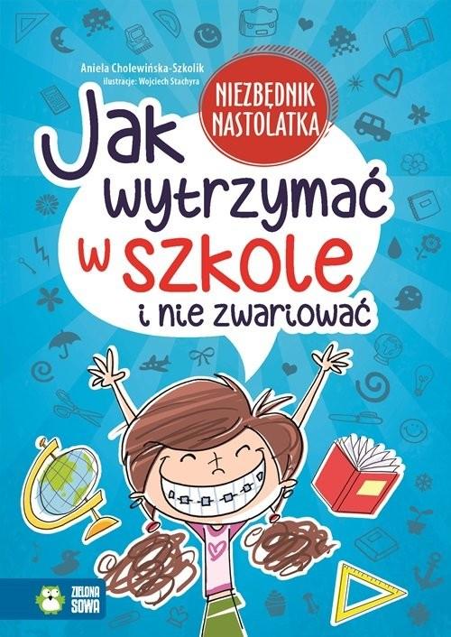 okładka Jak wytrzymać w szkole i nie zwariować?, Książka | Szkolik Aniela Cholewińska