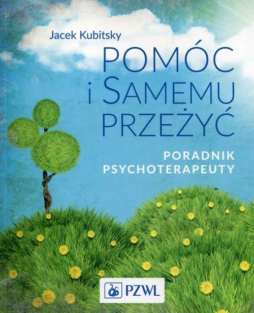 okładka Pomóc i samemu przeżyć Poradnik psychoterapeuty, Książka | Kubitsky Jacek