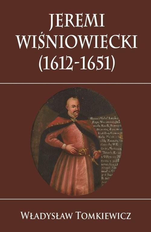 okładka Jeremi Wiśniowiecki (1612-1651), Książka | Tomkiewicz Władysław