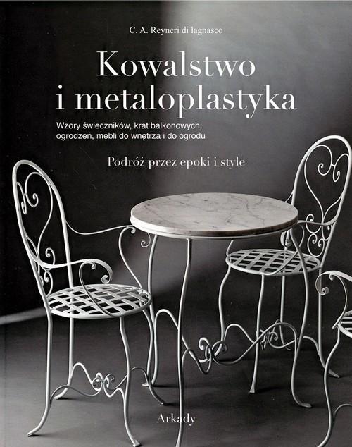 okładka Kowalstwo i metaloplastyka Podróż przez epoki i style, Książka   Reyneri C.A. Lagnasco