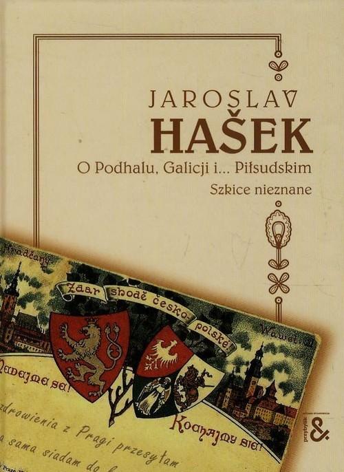 okładka O Podhalu Galicji i Piłsudskim Szkice nieznane, Książka | Hasek Jaroslav