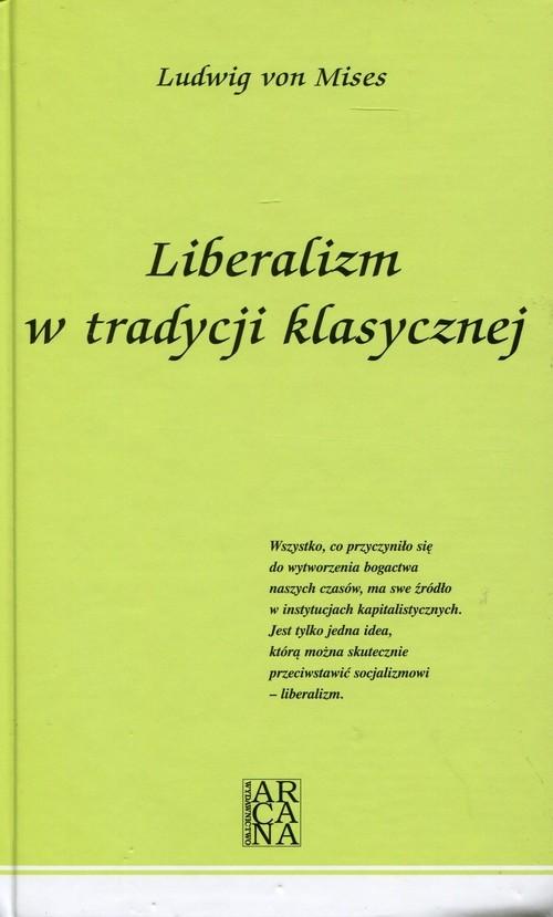 okładka Liberalizm w tradycji klasycznej, Książka | Mises Ludwig von