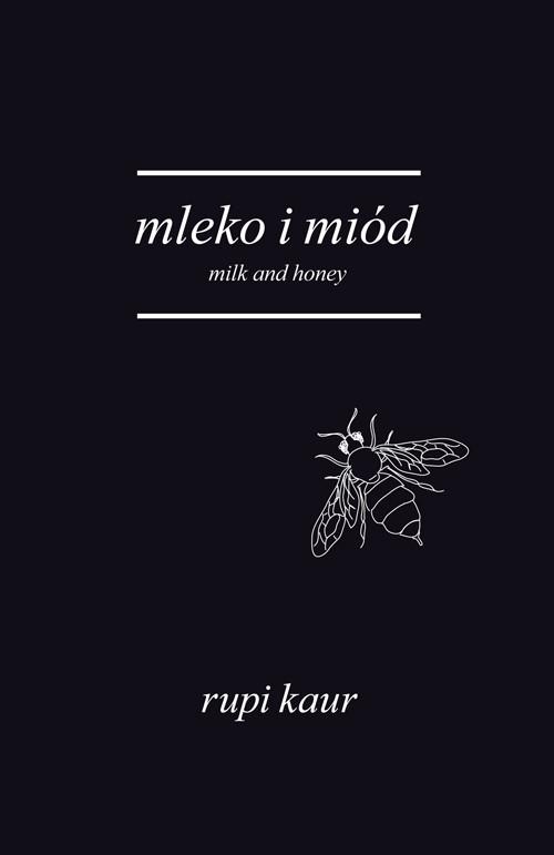okładka Mleko i miód. Milk and Honeyksiążka |  | Kaur Rupi