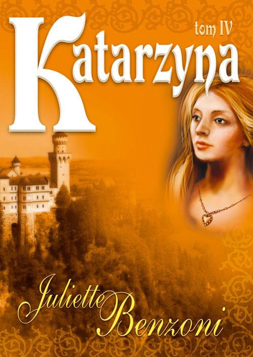 okładka Katarzyna Tom IV, Książka | Benzoni Juliette