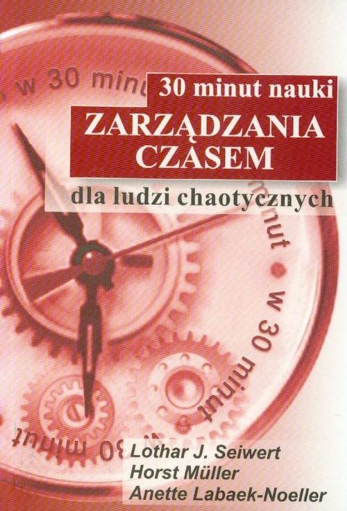 okładka 30 minut nauki zarządzania czasem dla ludzi chaotycznych, Książka   Lothar J. Seiwert, Horst Muller, Labaek-Noell