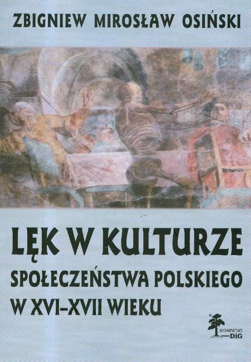 okładka Lęk w kulturze społeczeństwa polskiego w XVI-XVII wieku, Książka | Zbigniew Mirosław Osiński