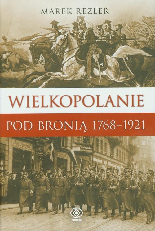 okładka Wielkopolanie pod bronią 1766-1921 Udział mieszkańców regionu w powstaniach narodowych., Książka | Marek  Rezler