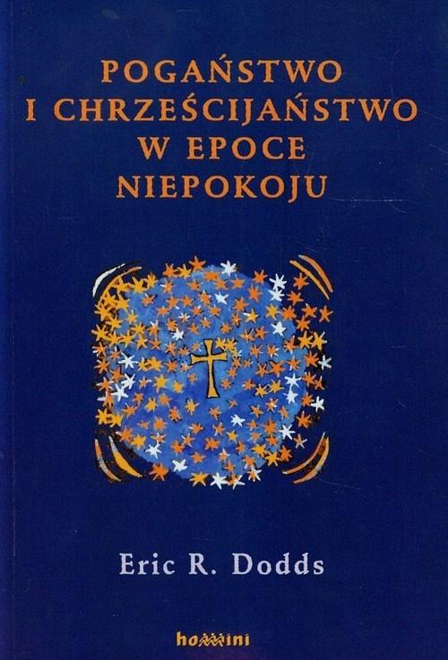 okładka Pogaństwo i chrześcijaństwo w epoce niepokoju Niektóre aspekty doświadczenia religijnego od Marka Aureliusza do Konstantyna Wielkiego, Książka   Eric R. Dodds