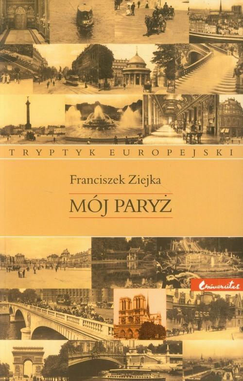 okładka Mój Paryż Tryptyk europejski, Książka | Ziejka Franciszek