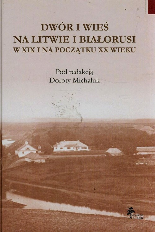 okładka Dwór i wieś na Litwie i Białorusi w XIX i na początku XX wieku, Książka |