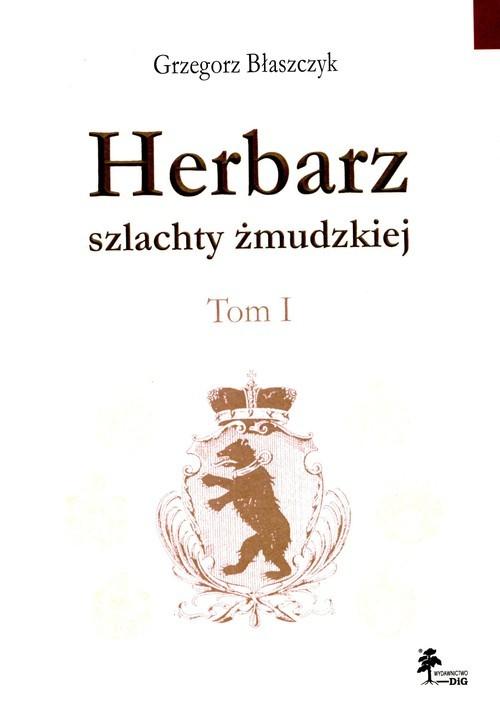 okładka Herbarz szlachty żmudzkiej Tom 1, Książka | Błaszczyk Grzegorz