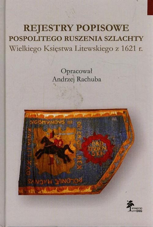 okładka Rejestry popisowe pospolitego ruszenia szlachty Wielkiego Księstwa Litewskiego z 1621 roku, Książka | Rachuba Andrzej
