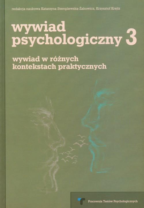okładka Wywiad psychologiczny 3 wywiad w różnych kontekstach praktycznych, Książka |