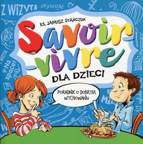 okładka Savoir-vivre dla dzieci Poradnik o dobrym wychowaniuksiążka |  | Stańczuk Janusz